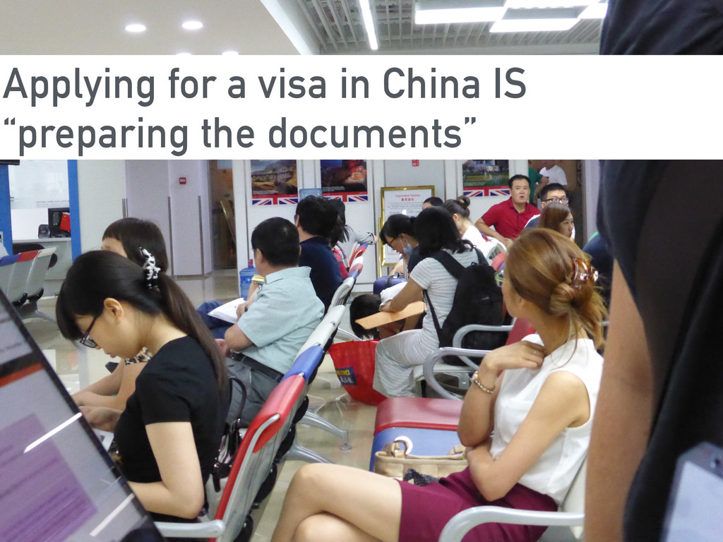 "Applying for a visa in China IS ""preparing the ..."