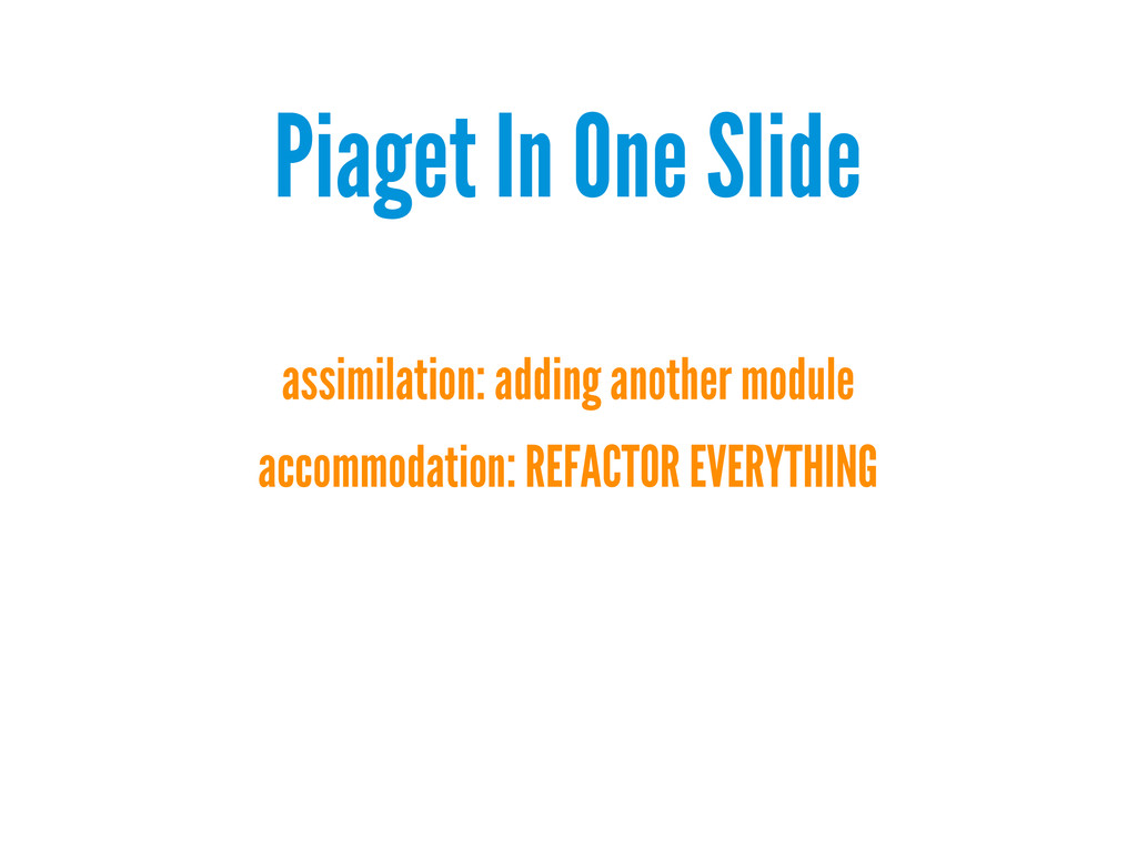 Piaget In One Slide assimilation: adding anothe...