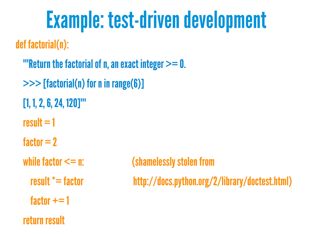 Example: test-driven development def factorial(...