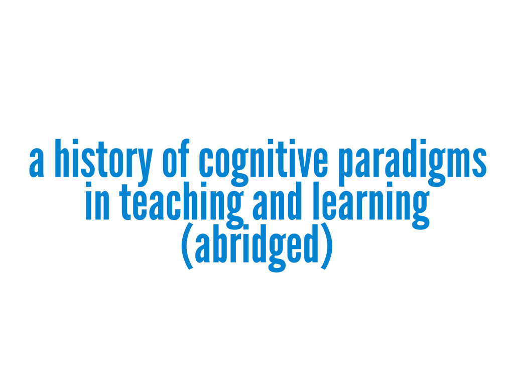 a history of cognitive paradigms in teaching an...