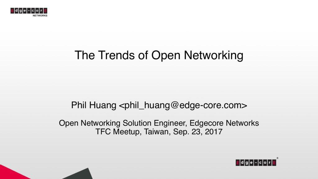 The Trends of Open Networking Phil Huang <phil_...