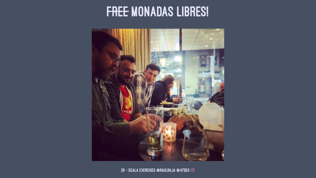 Free Monadas Libres! 26 — Scala Exercises @raul...