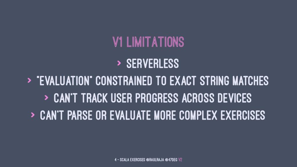 """V1 Limitations > Serverless > """"Evaluation"""" cons..."""