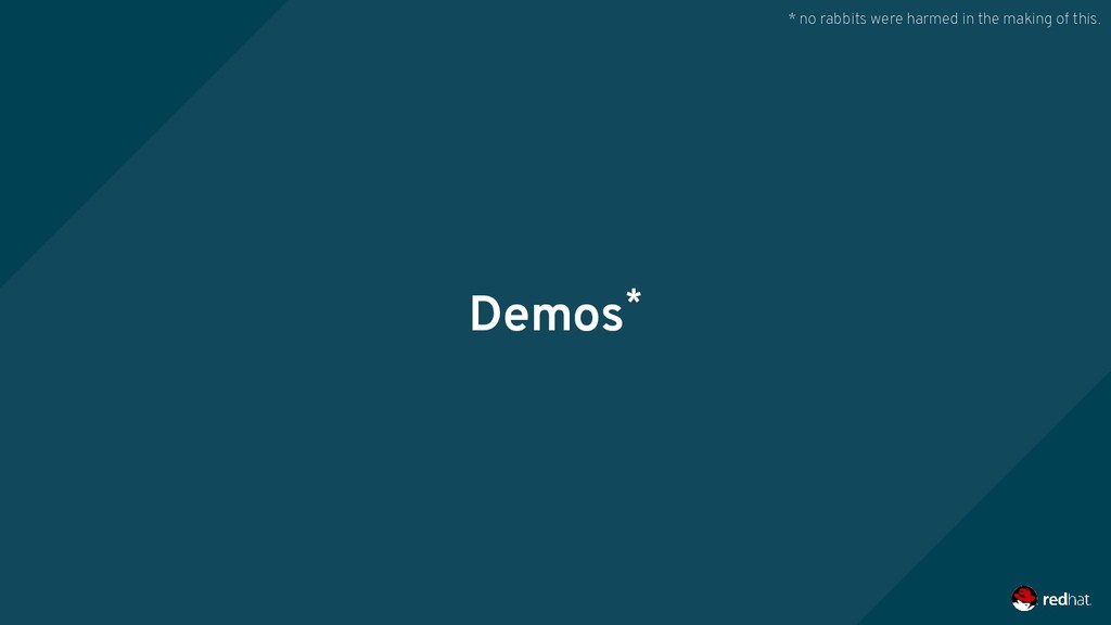 Demos* * no rabbits were harmed in the making o...