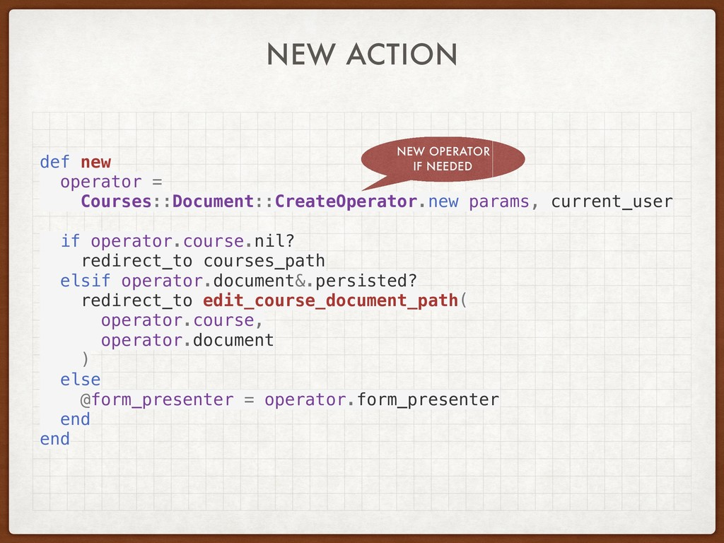 NEW ACTION def new operator = Courses::Document...