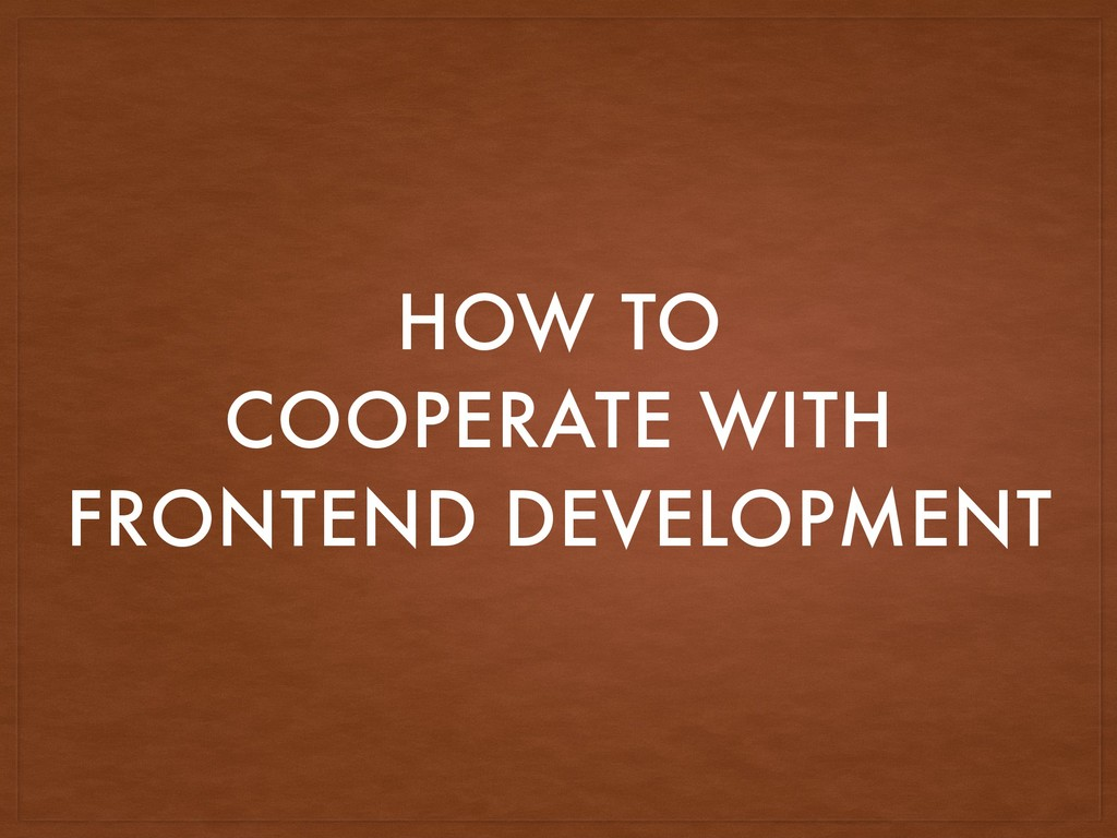 HOW TO COOPERATE WITH FRONTEND DEVELOPMENT