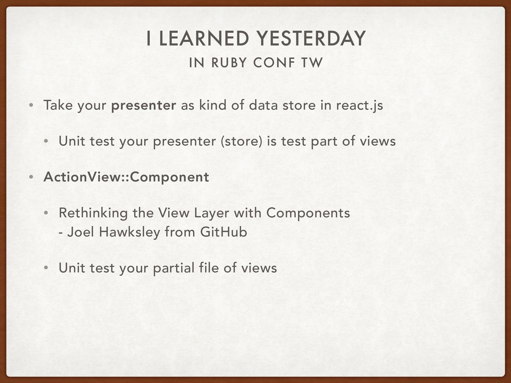 IN RUBY CONF TW I LEARNED YESTERDAY • Take your...