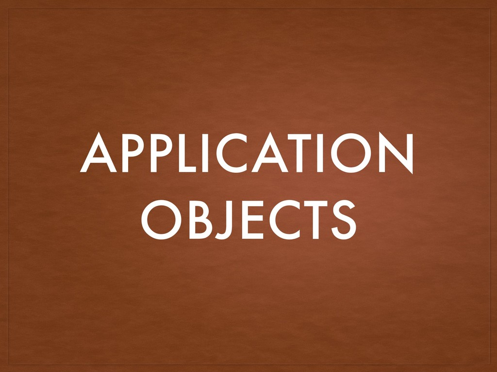 APPLICATION OBJECTS