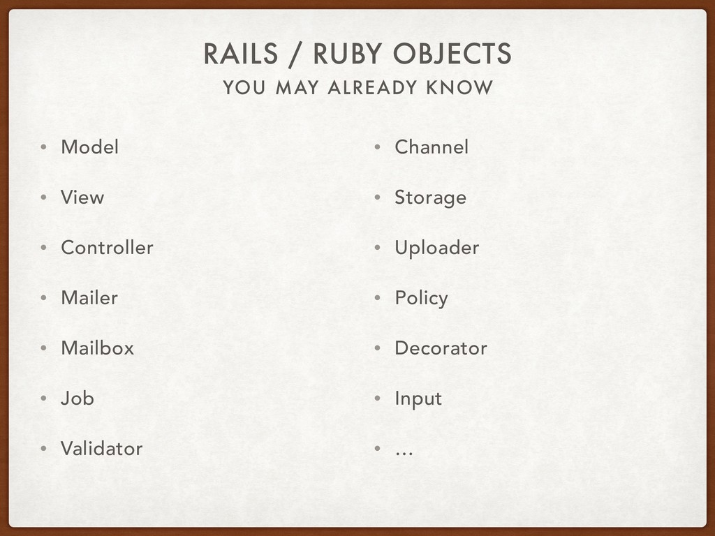 YOU MAY ALREADY KNOW RAILS / RUBY OBJECTS • Mod...