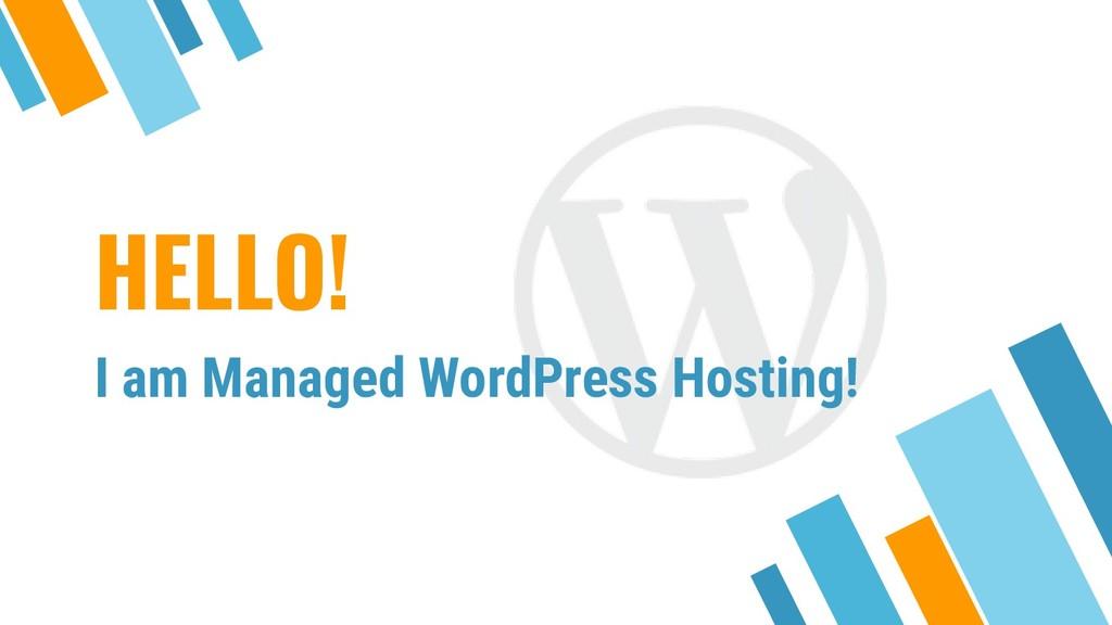 HELLO! I am Managed WordPress Hosting!