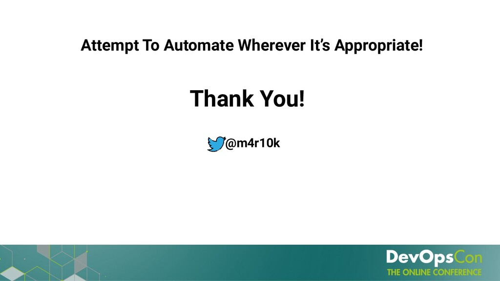 Attempt To Automate Wherever It's Appropriate! ...