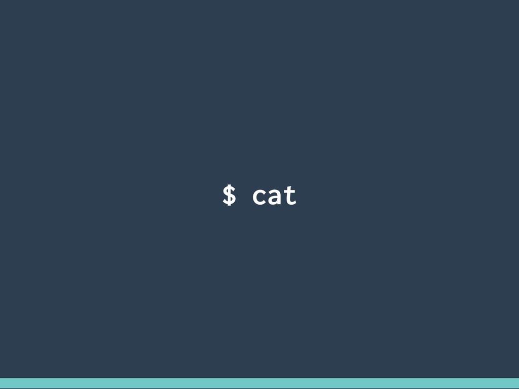 $ cat