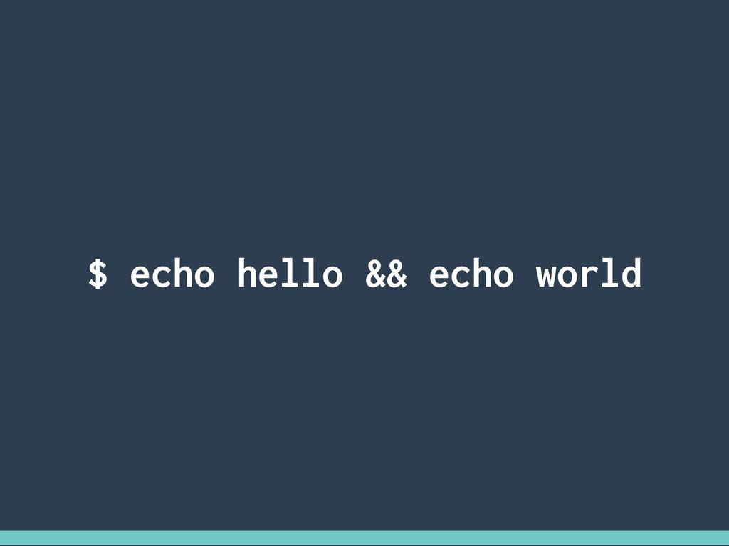 $ echo hello && echo world