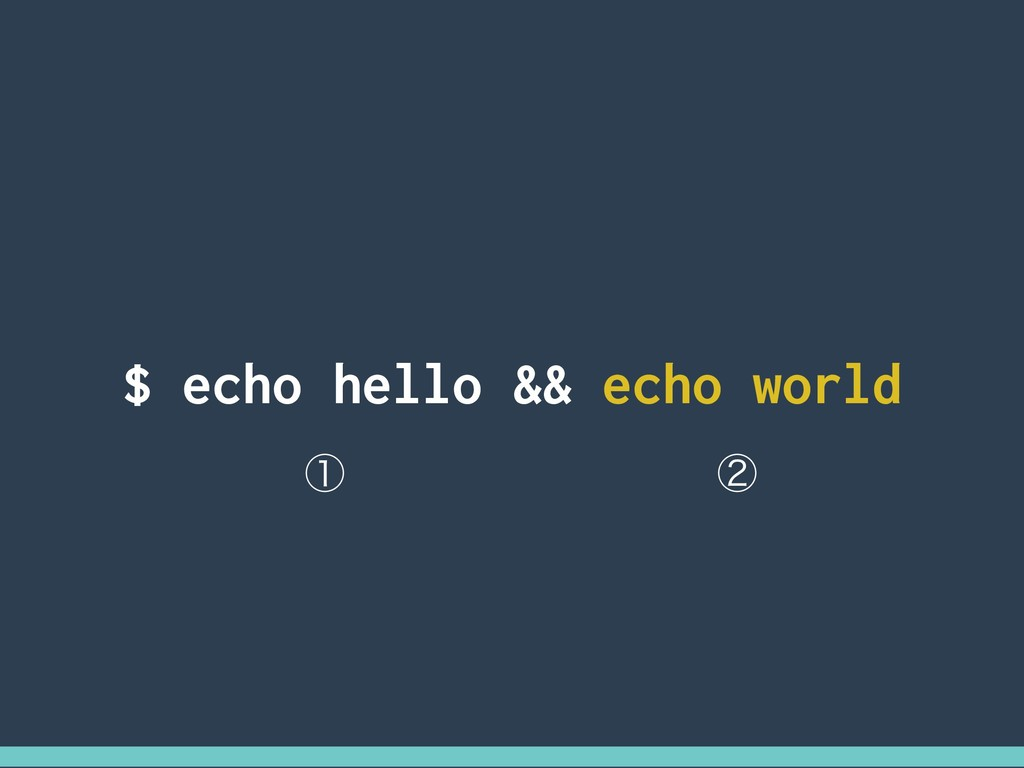 $ echo hello && echo world ᶃ ᶄ