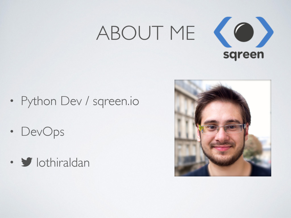 ABOUT ME • Python Dev / sqreen.io • DevOps • lo...