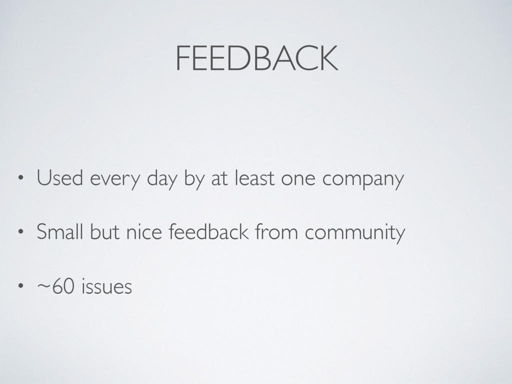 FEEDBACK • Used every day by at least one compa...