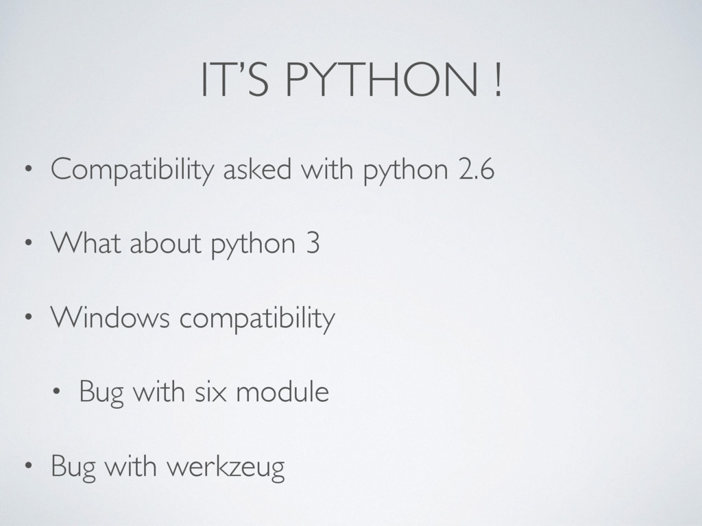 IT'S PYTHON ! • Compatibility asked with python...