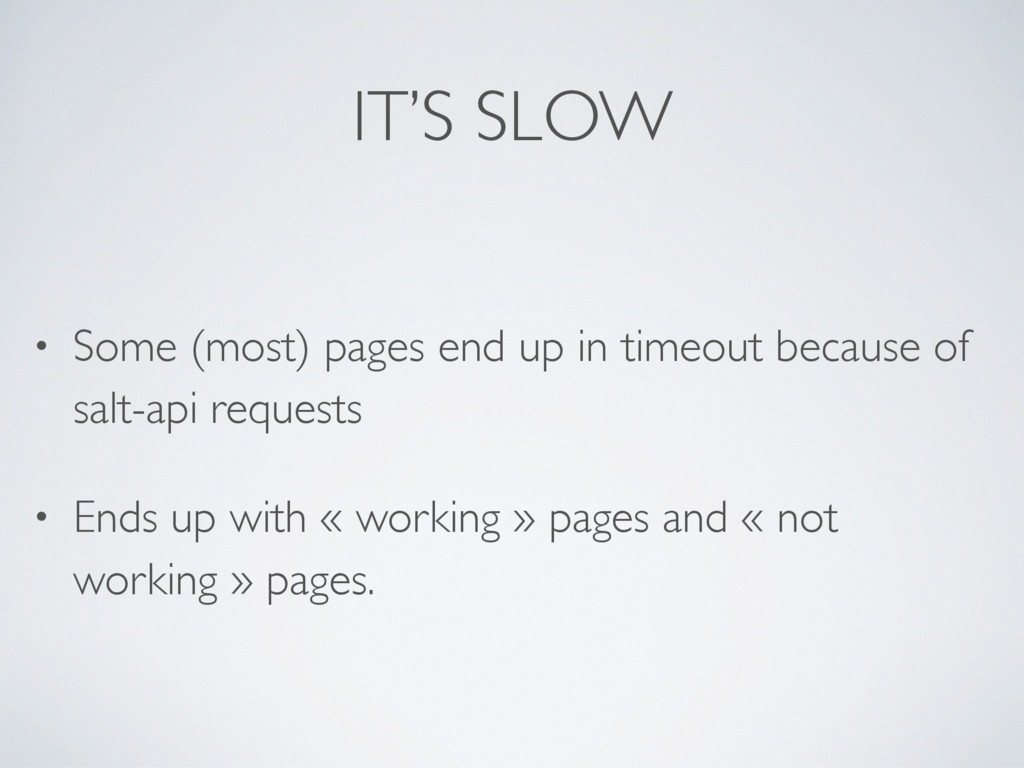 IT'S SLOW • Some (most) pages end up in timeout...