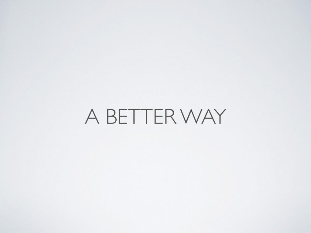 A BETTER WAY