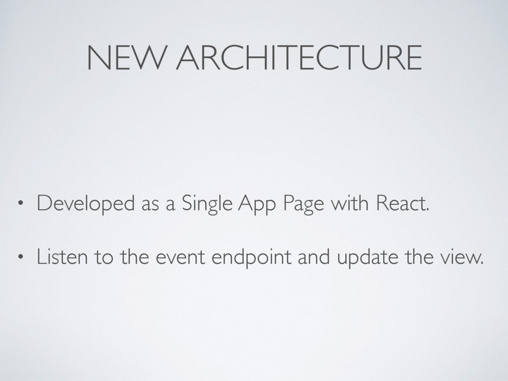 NEW ARCHITECTURE • Developed as a Single App Pa...