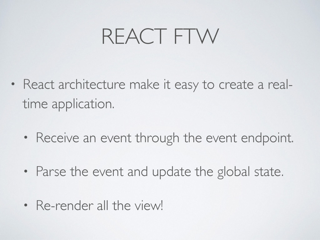 REACT FTW • React architecture make it easy to ...