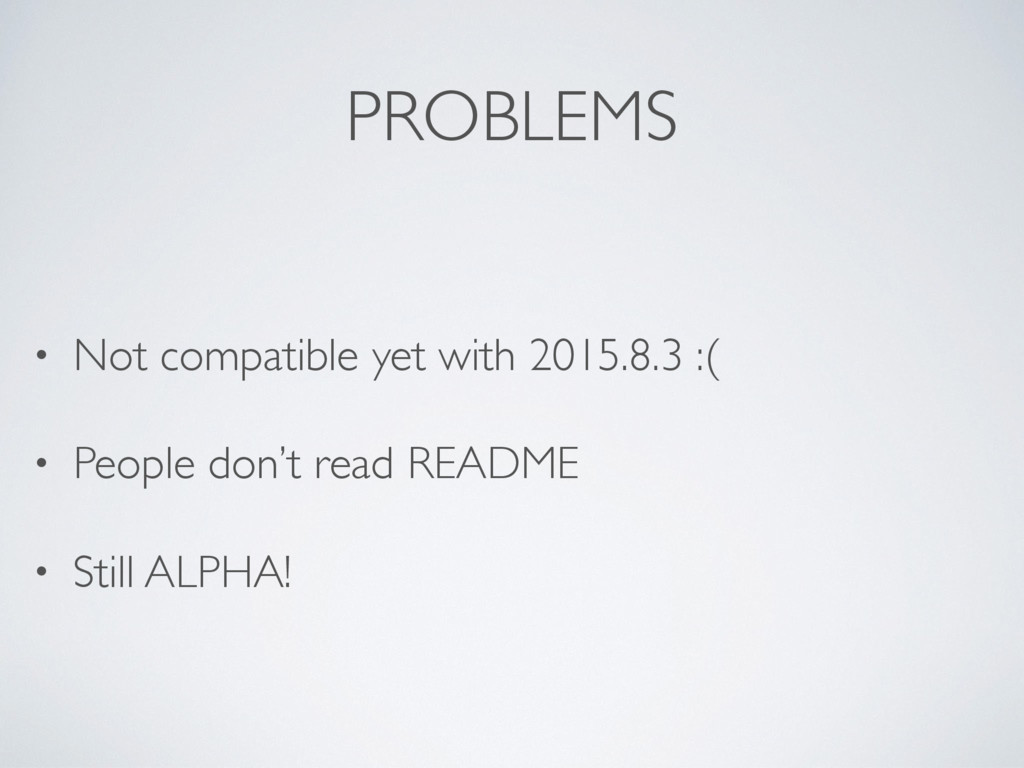 PROBLEMS • Not compatible yet with 2015.8.3 :( ...