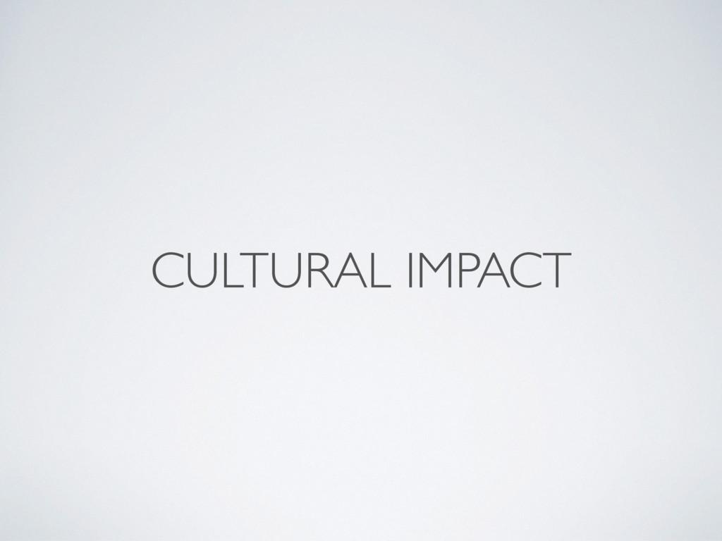 CULTURAL IMPACT