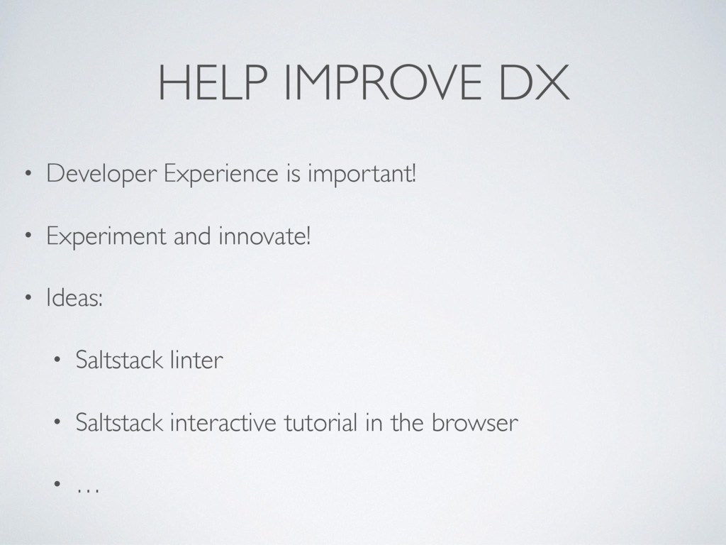 HELP IMPROVE DX • Developer Experience is impor...
