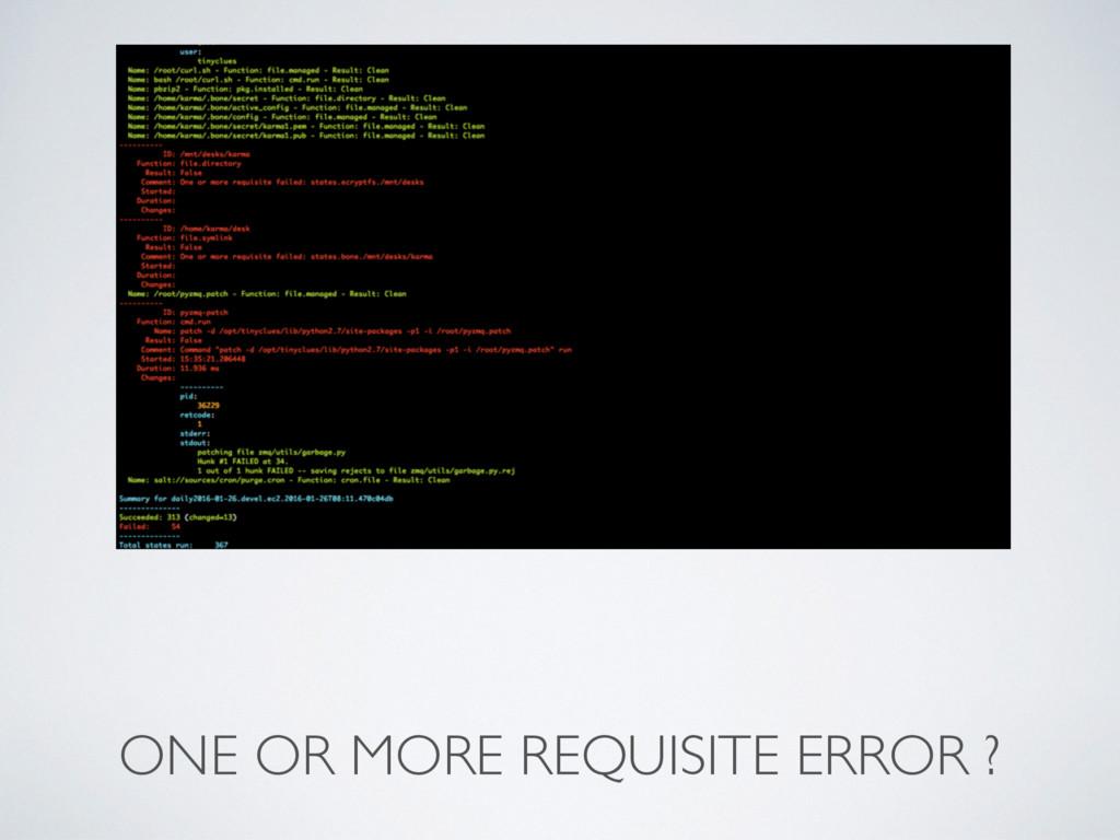 ONE OR MORE REQUISITE ERROR ?