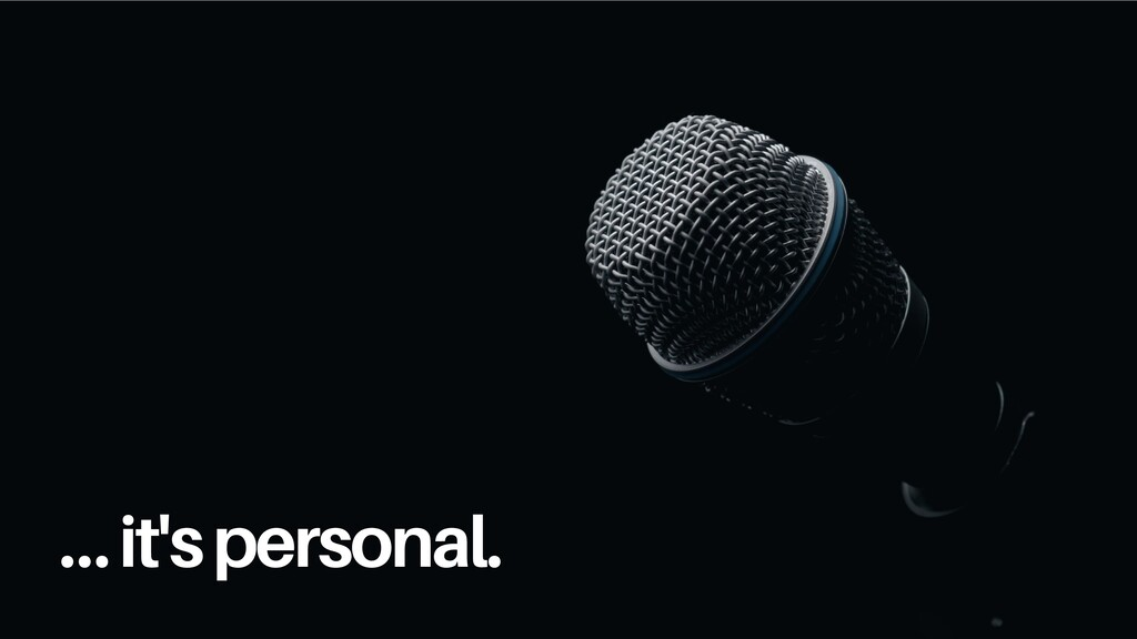 … it's personal.