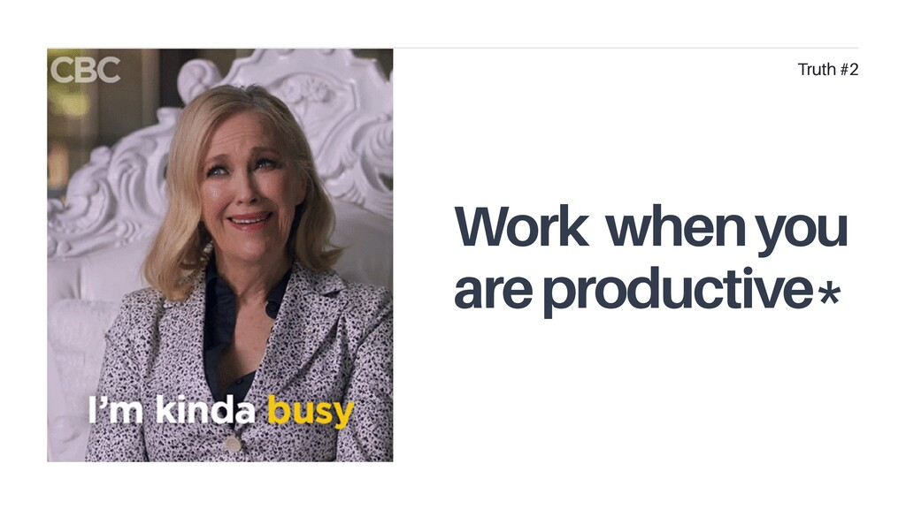 Work when you are productive* Truth #2