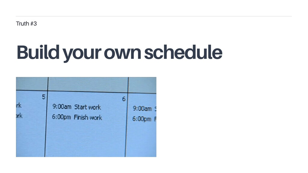 Build your own schedule Truth #3