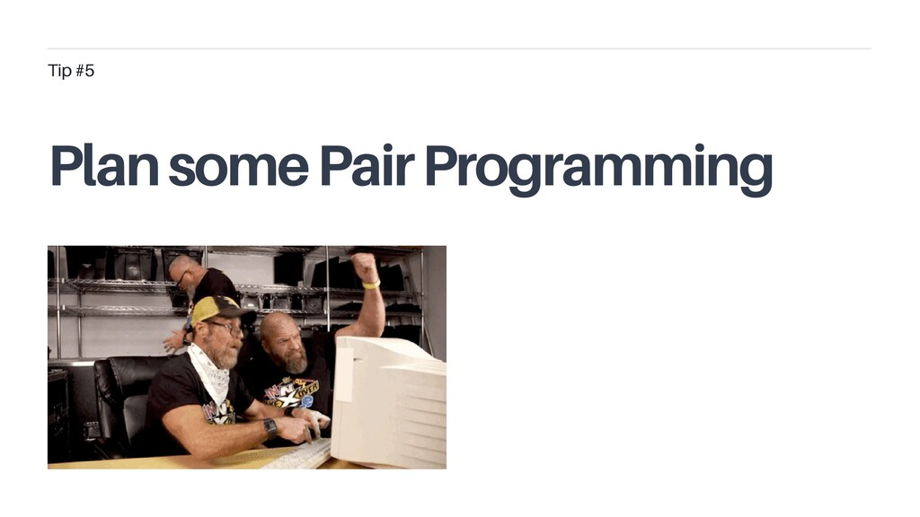 Plan some Pair Programming Tip #5