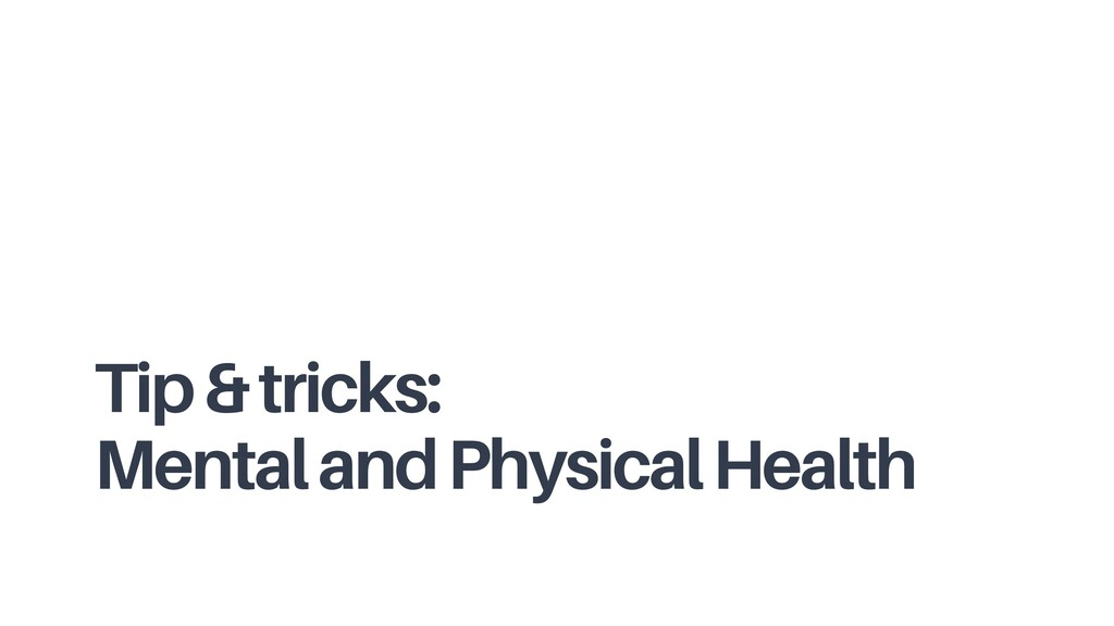 Tip & tricks: Mental and Physical Health