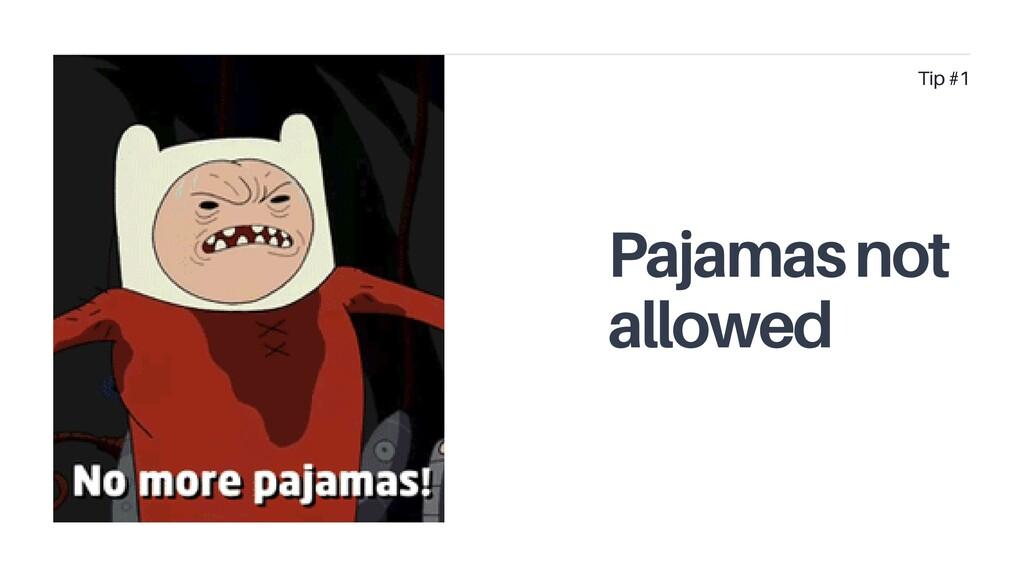 Pajamas not allowed Tip #1