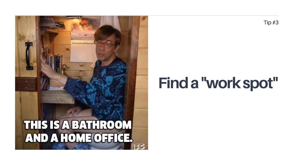"Find a ""work spot"" Tip #3"
