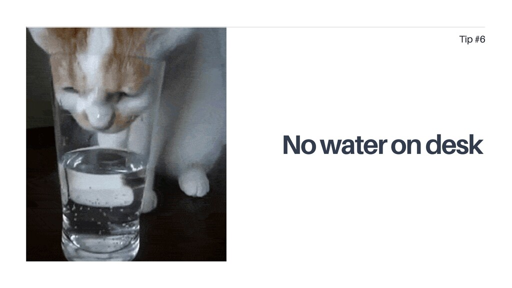 No water on desk Tip #6