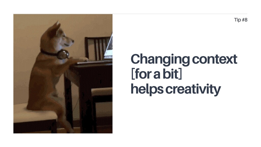 Changing context [for a bit] helps creativity T...