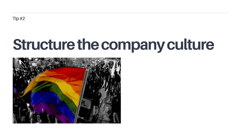 Tip #2 Structure the company culture