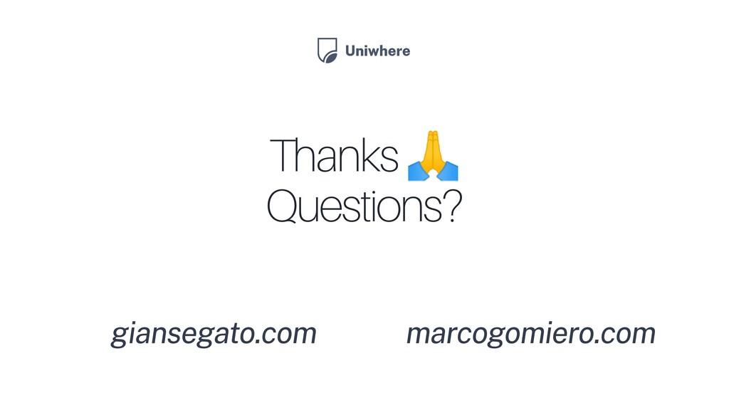 Thanks  Questions? giansegato.com marcogomiero....