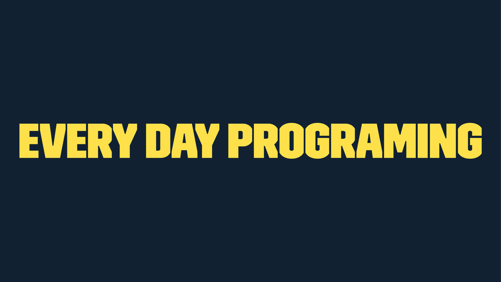 every day programing