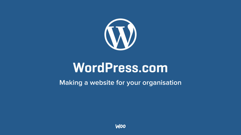 WordPress.com Making a website for your organis...