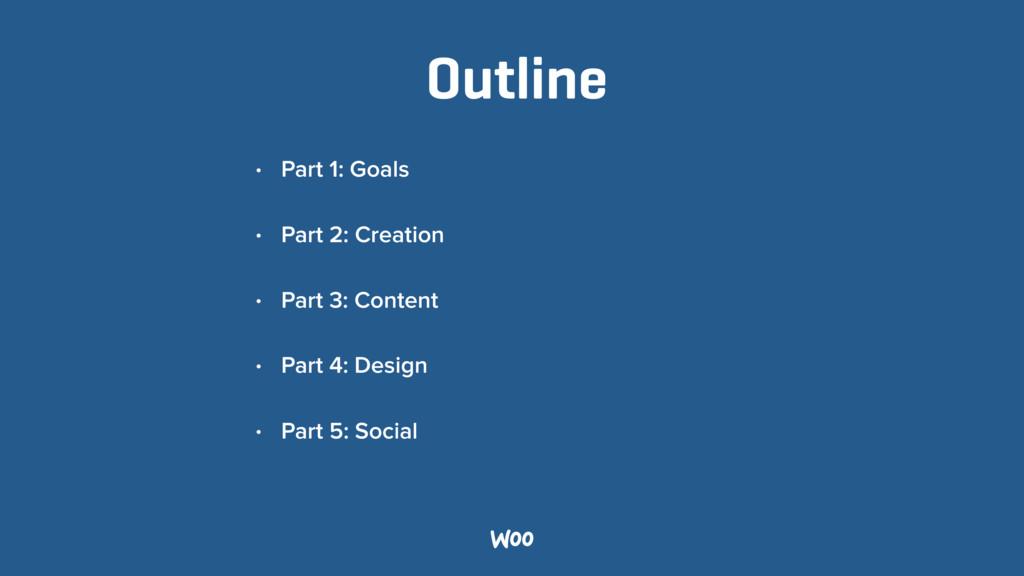 Outline • Part 1: Goals • Part 2: Creation • Pa...