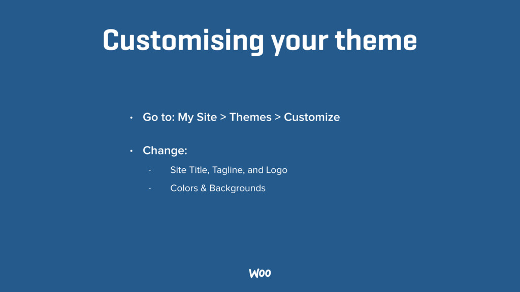 Customising your theme • Go to: My Site > Theme...