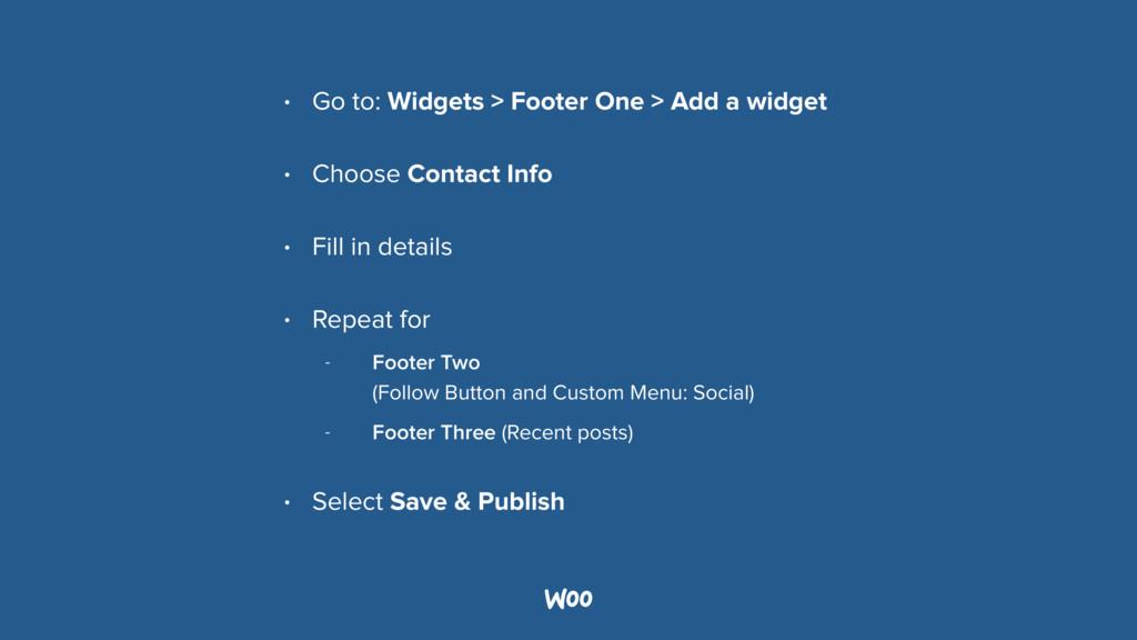 • Go to: Widgets > Footer One > Add a widget • ...