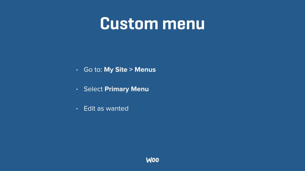 Custom menu • Go to: My Site > Menus • Select P...