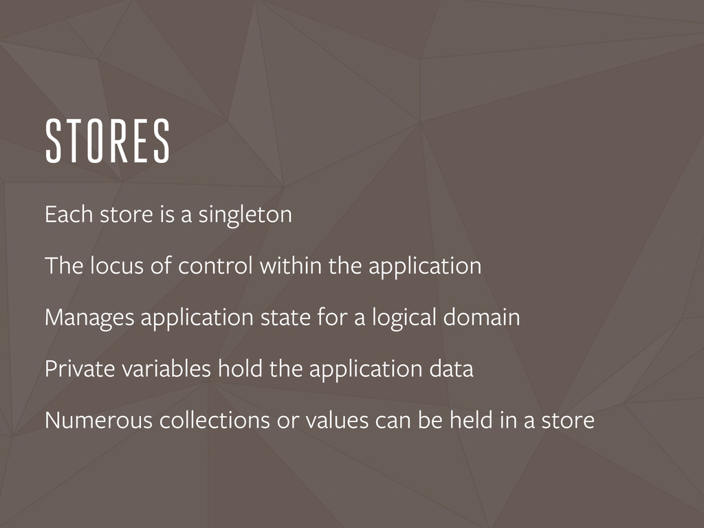 STORES Each store is a singleton The locus of c...