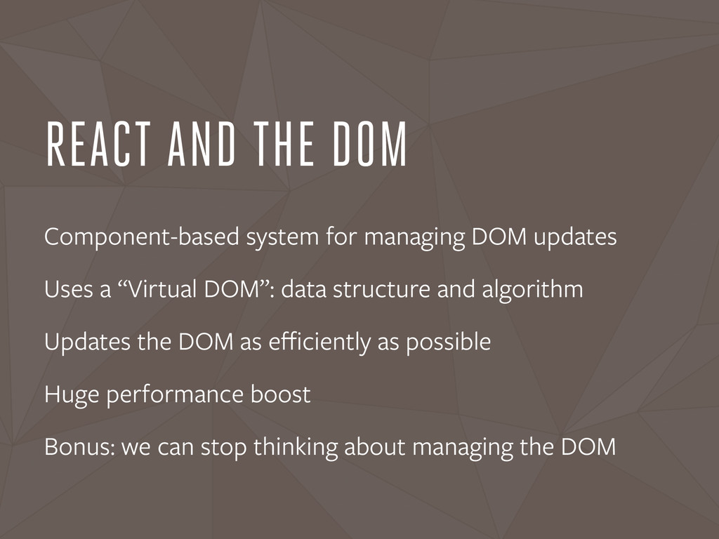 REACT AND THE DOM Component-based system for ma...