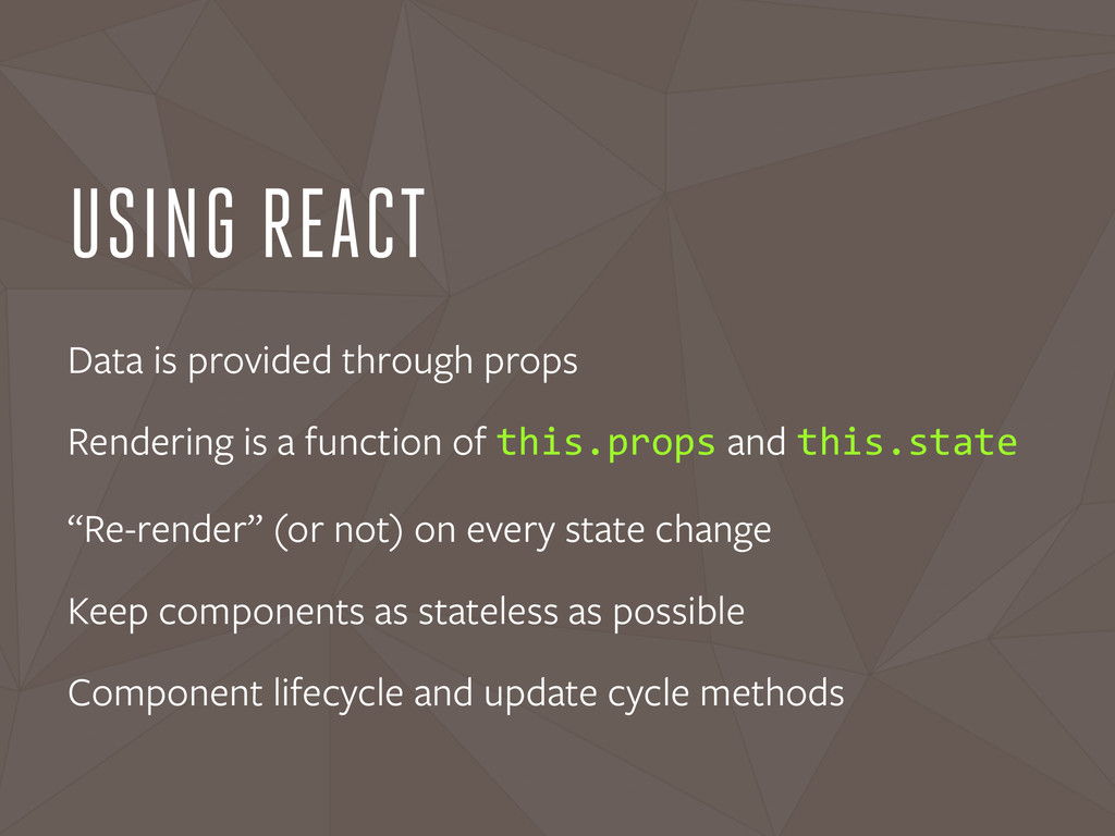 USING REACT Data is provided through props Rend...