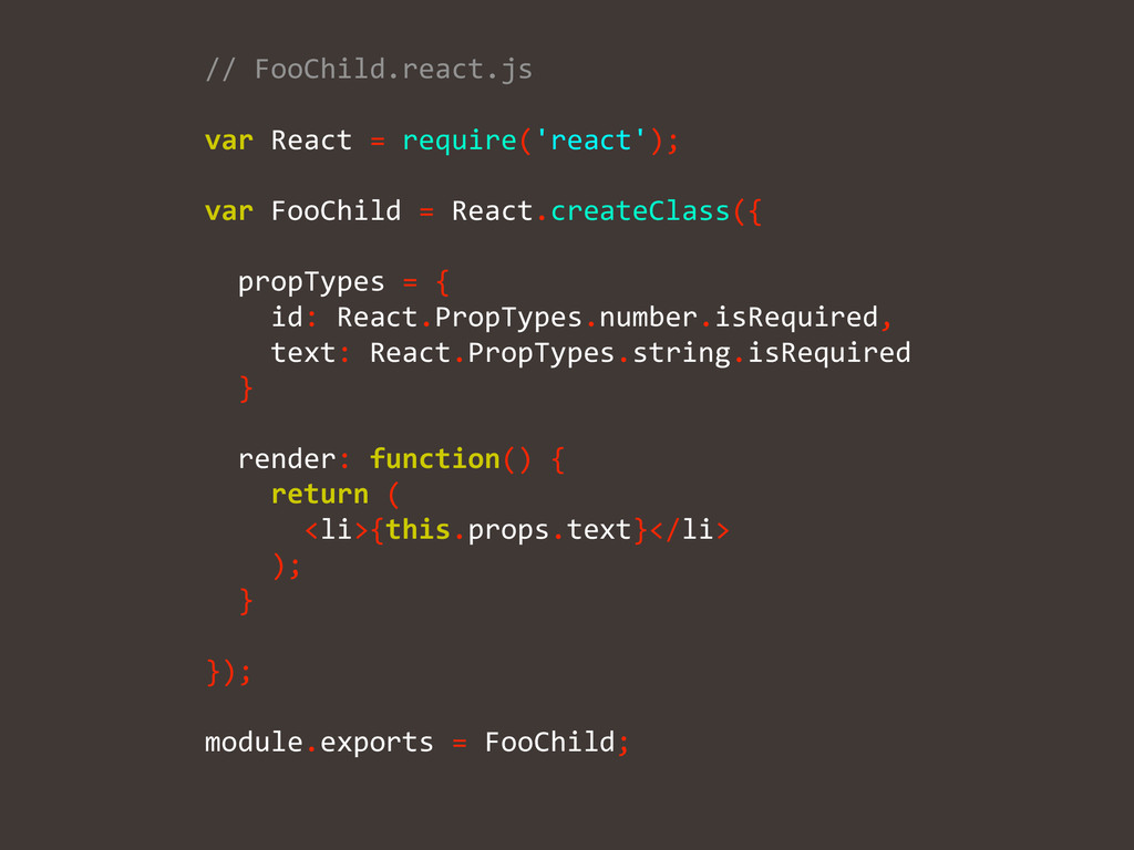 // FooChild.react.js  ! var React =...